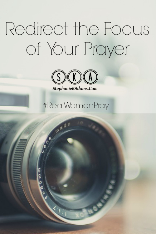 REAL Women Ministries | Redirect The Focus Of Your Prayer
