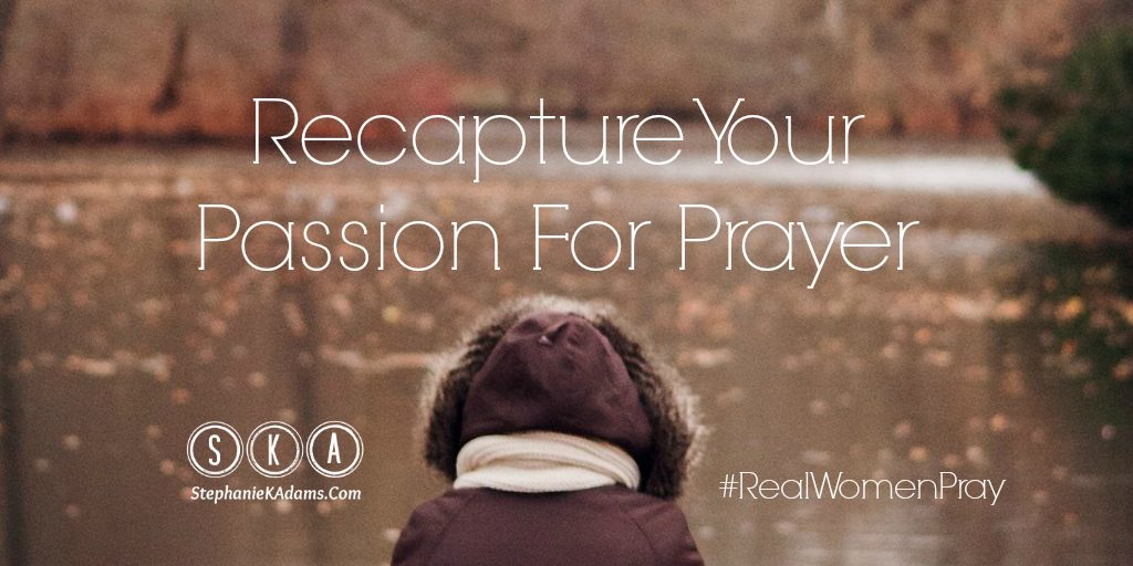 Recapture Your Passion for Prayer