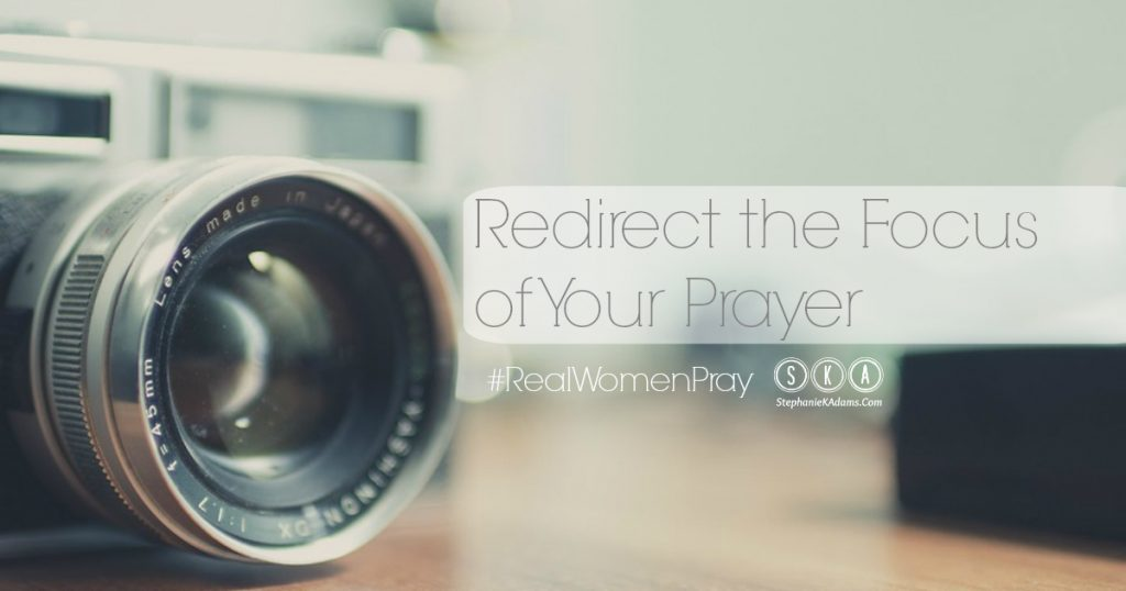 Redirect The Focus Of Your Prayer