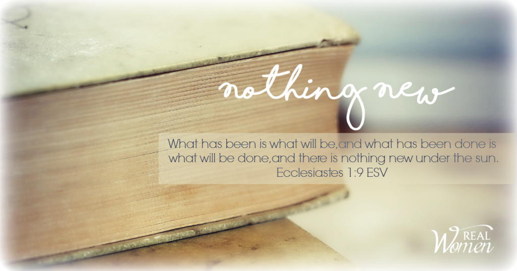 Nothing New  – Ecclesiastes 1:9