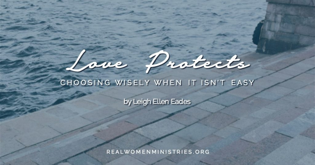Love Protects: Choosing Wisely When It Isn't Easy