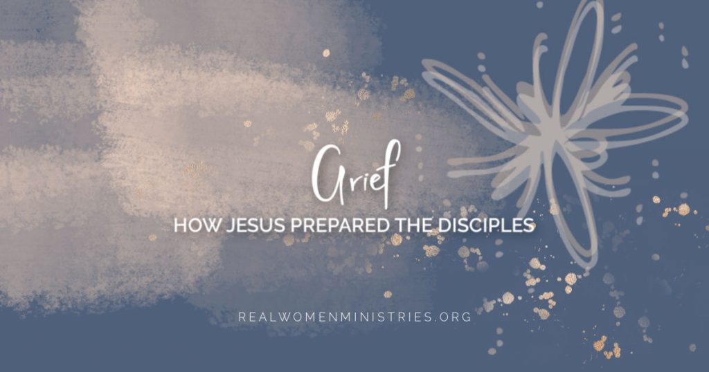 Grief: How Jesus Prepared the Disciples